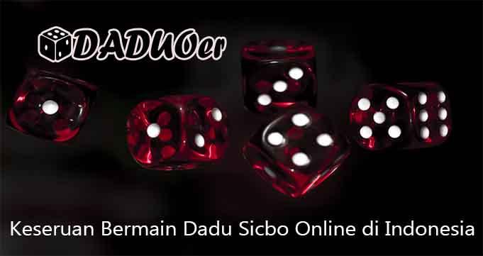 Keseruan Bermain Dadu Sicbo Online di Indonesia