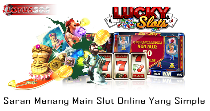Saran Menang Main Slot Online Yang Simple