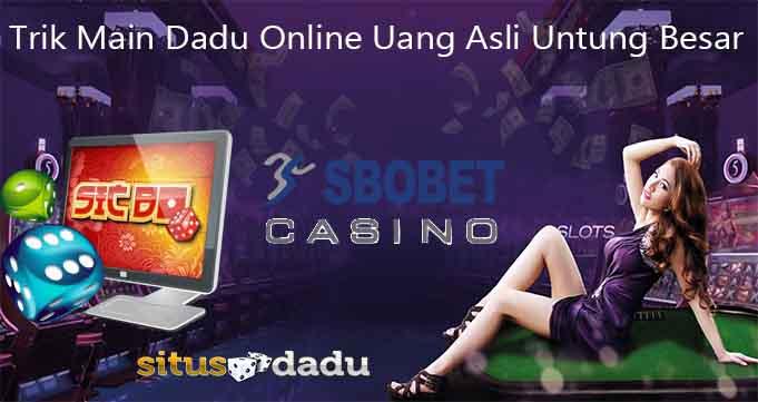 Trik Main Dadu Online Uang Asli Untung Besar