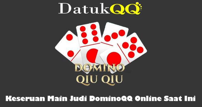 Keseruan Main Judi DominoQQ Online Saat Ini