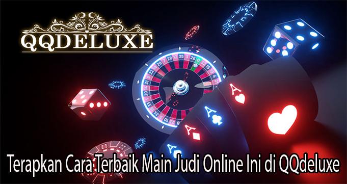 Terapkan Cara Terbaik Main Judi Online Ini di QQdeluxe